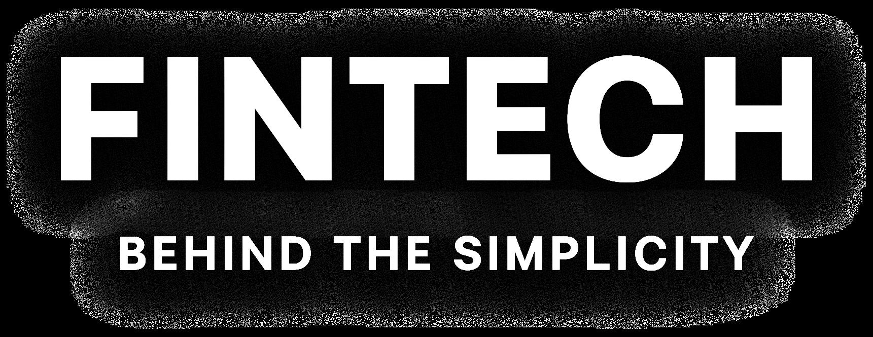 FINTECH | BEHIND THE SIMPLICITY
